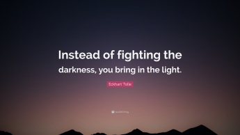 1716382-Eckhart-Tolle-Quote-Instead-of-fighting-the-darkness-you-bring-in